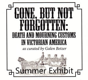 Gone but not Forgotten: Death and Mourning Customs in Victorian America